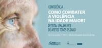 Conferência | Como Combater a Violência na Idade Maior?